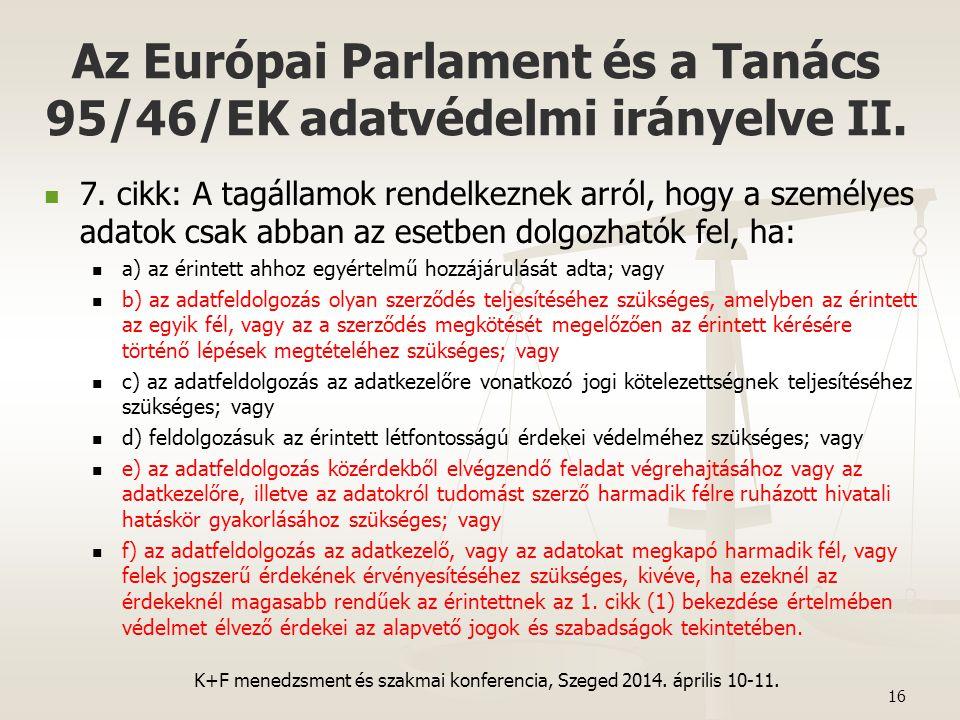 16 7. cikk: A tagállamok rendelkeznek arról, hogy a személyes adatok csak abban az esetben dolgozhatók fel, ha: a) az érintett ahhoz egyértelmű hozzáj
