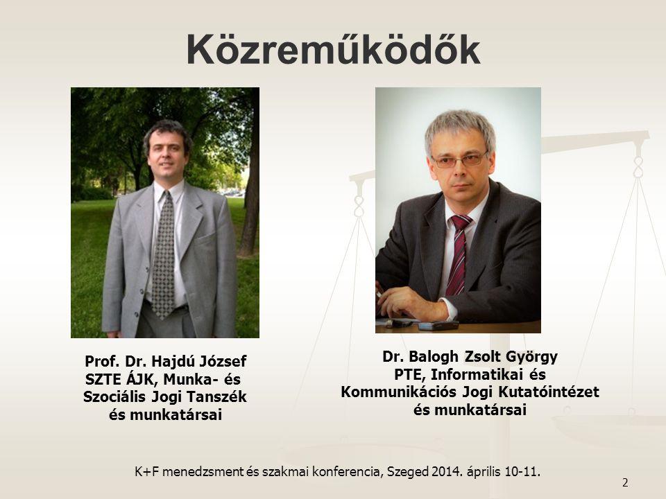 Közreműködők 2 Prof. Dr. Hajdú József SZTE ÁJK, Munka- és Szociális Jogi Tanszék és munkatársai Dr. Balogh Zsolt György PTE, Informatikai és Kommuniká