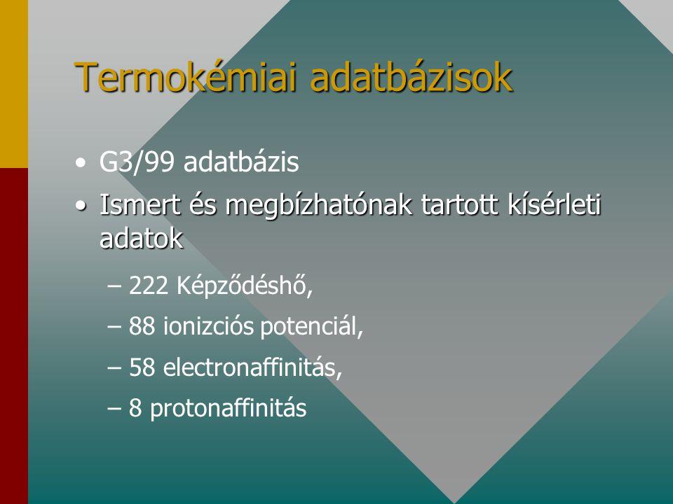 Termokémiai adatbázisok G3/99 adatbázis Ismert és megbízhatónak tartott kísérleti adatokIsmert és megbízhatónak tartott kísérleti adatok – –222 Képződéshő, – –88 ionizciós potenciál, – –58 electronaffinitás, – –8 protonaffinitás