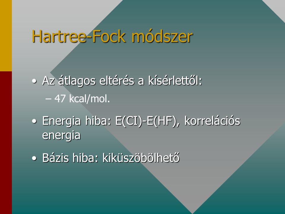 Hartree-Fock módszer Az átlagos eltérés a kísérlettől:Az átlagos eltérés a kísérlettől: – –47 kcal/mol.