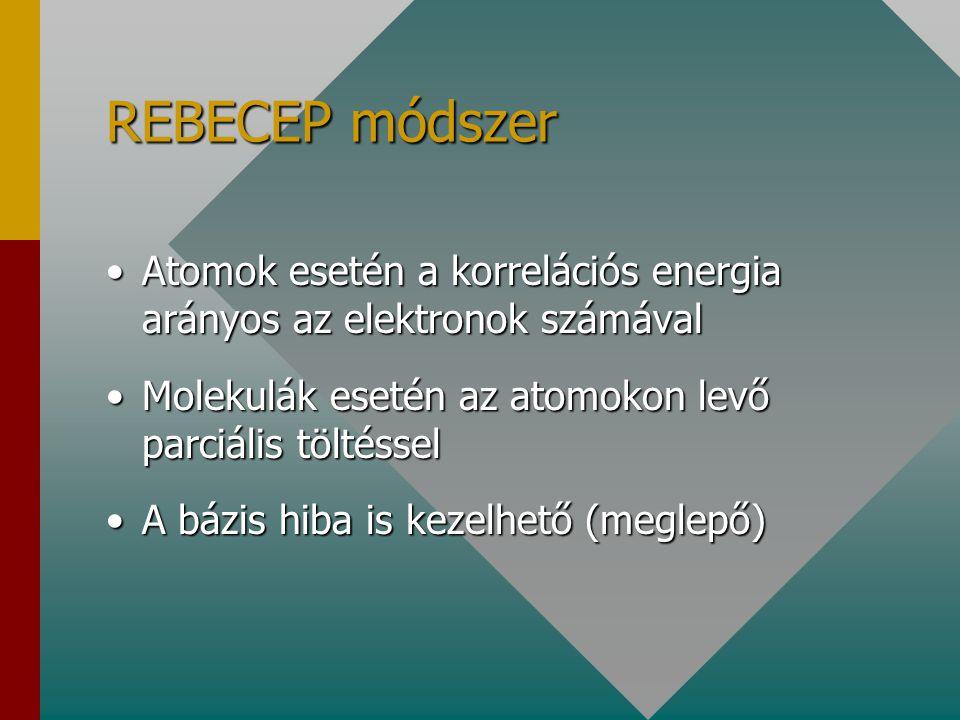 REBECEP módszer Atomok esetén a korrelációs energia arányos az elektronok számávalAtomok esetén a korrelációs energia arányos az elektronok számával Molekulák esetén az atomokon levő parciális töltésselMolekulák esetén az atomokon levő parciális töltéssel A bázis hiba is kezelhető (meglepő)A bázis hiba is kezelhető (meglepő)