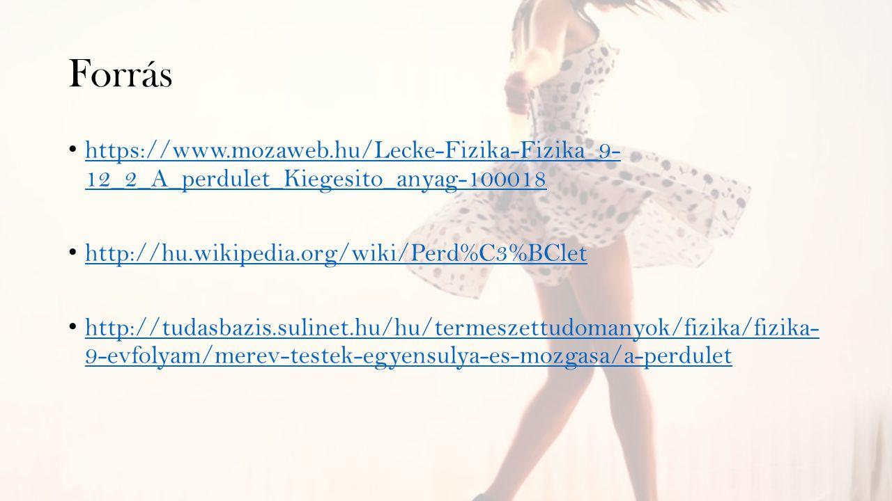 Forrás https://www.mozaweb.hu/Lecke-Fizika-Fizika_9- 12_2_A_perdulet_Kiegesito_anyag-100018 https://www.mozaweb.hu/Lecke-Fizika-Fizika_9- 12_2_A_perdu