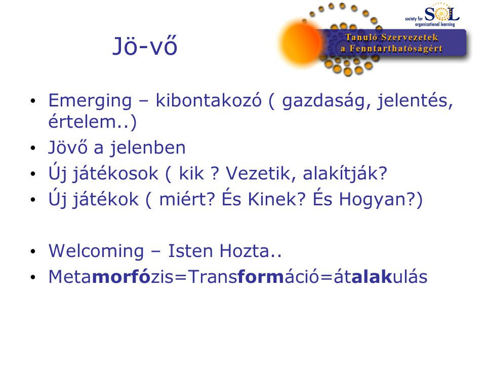 Jö-vő Emerging – kibontakozó ( gazdaság, jelentés, értelem..) Jövő a jelenben Új játékosok ( kik .