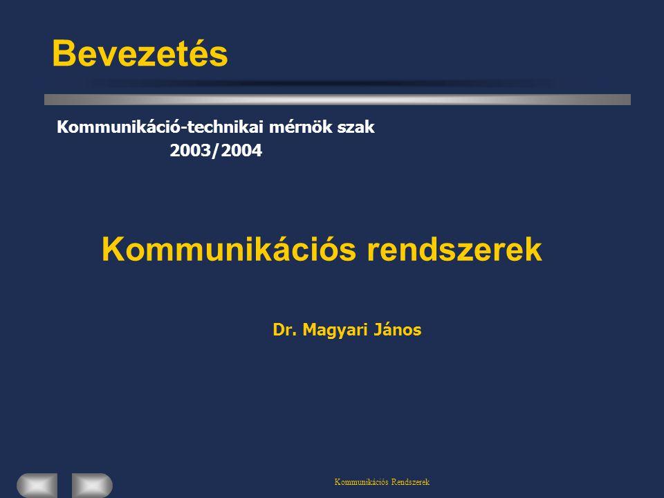 Kommunikációs Rendszerek Bevezetés Kommunikációs rendszerek Kommunikáció-technikai mérnök szak 2003/2004 Dr.