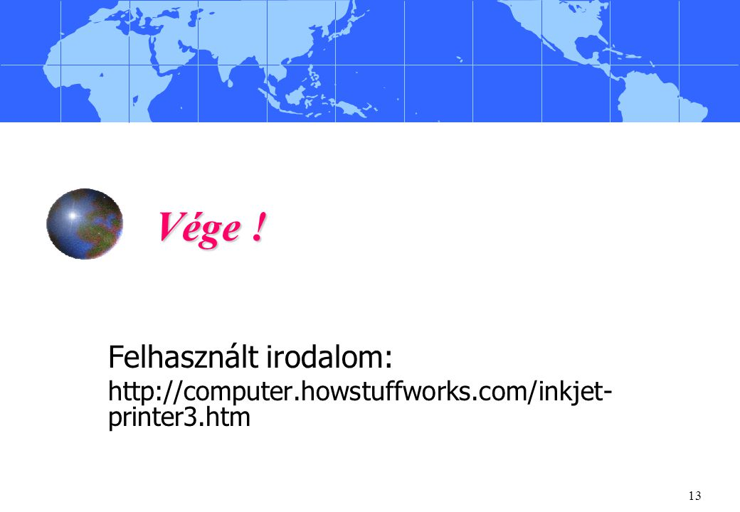 13 Vége ! Felhasznált irodalom: http://computer.howstuffworks.com/inkjet- printer3.htm