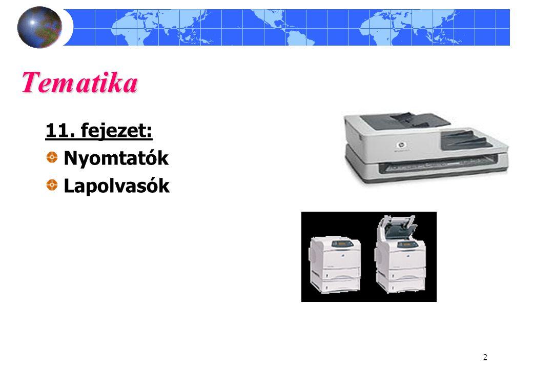 3 Nyomtatók jellemzői Nyomtatási technológia Csatlakoztatás: nyomtatóport, soros port, USB, SCSI Sebesség: CHARACTER per SECUNDUM (CPS), illetve PAGE per minute (PPM) Felbontás : DOT per INCH (DPI) Nyomtatónyelv