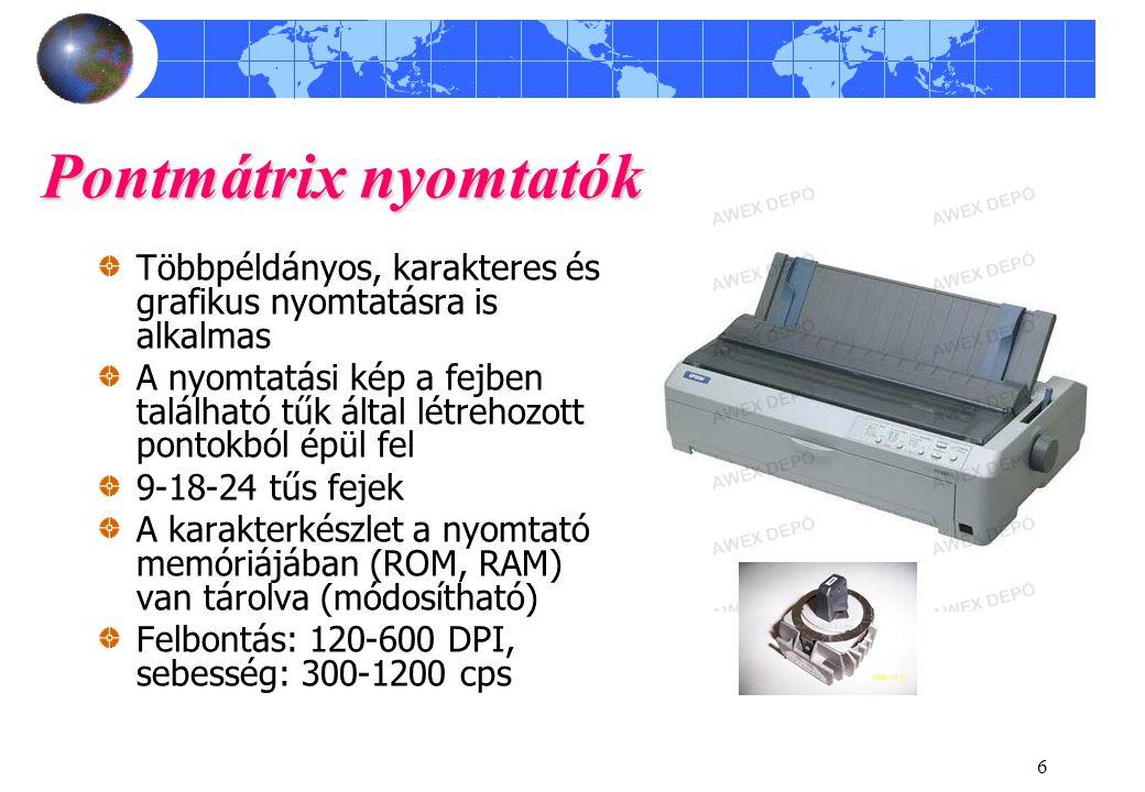 7 Hőnyomtatók Pontmátrix elven működnek Eljárások: Direkt: hőérzékeny papírra nyomtat (korlátozott a nyomtatvány élettartama!) Indirekt: speciális festékszalagot alkalmaz, melyről a festék ráolvad a normál papírra Halk működésű, kis, kompakt méretű Szép íráskép Költséges az üzemeltetésük Felbontás: 300-1200 DPI, sebesség: 100-300 cps Nincs többpéldányos nyomtatás.