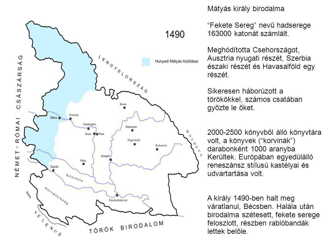 """Mátyás király birodalma """"Fekete Sereg"""" nevű hadserege 163000 katonát számlált. Meghódította Csehországot, Ausztria nyugati részét, Szerbia északi rész"""