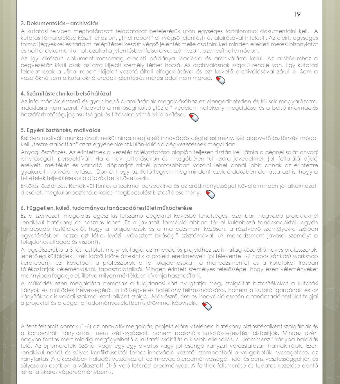 3. Dokumentálás – archiválás A kutatási tervben meghatározott feladatokat befejezésük után egységes tartalommal dokumentálni kell. A kutatás témafelel