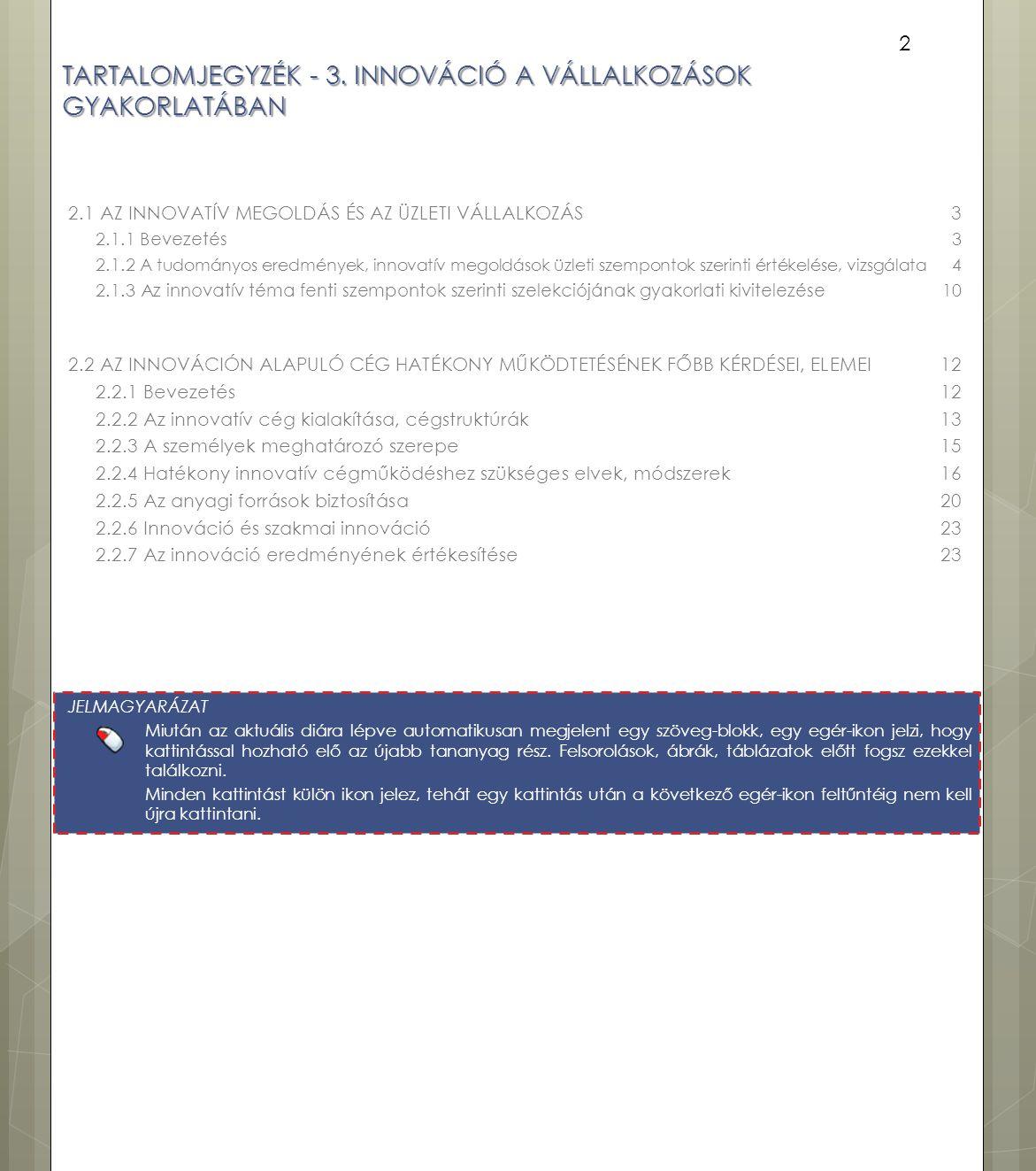 TARTALOMJEGYZÉK - 3. INNOVÁCIÓ A VÁLLALKOZÁSOK GYAKORLATÁBAN 2.1 AZ INNOVATÍV MEGOLDÁS ÉS AZ ÜZLETI VÁLLALKOZÁS3 2.1.1 Bevezetés3 2.1.2 A tudományos e