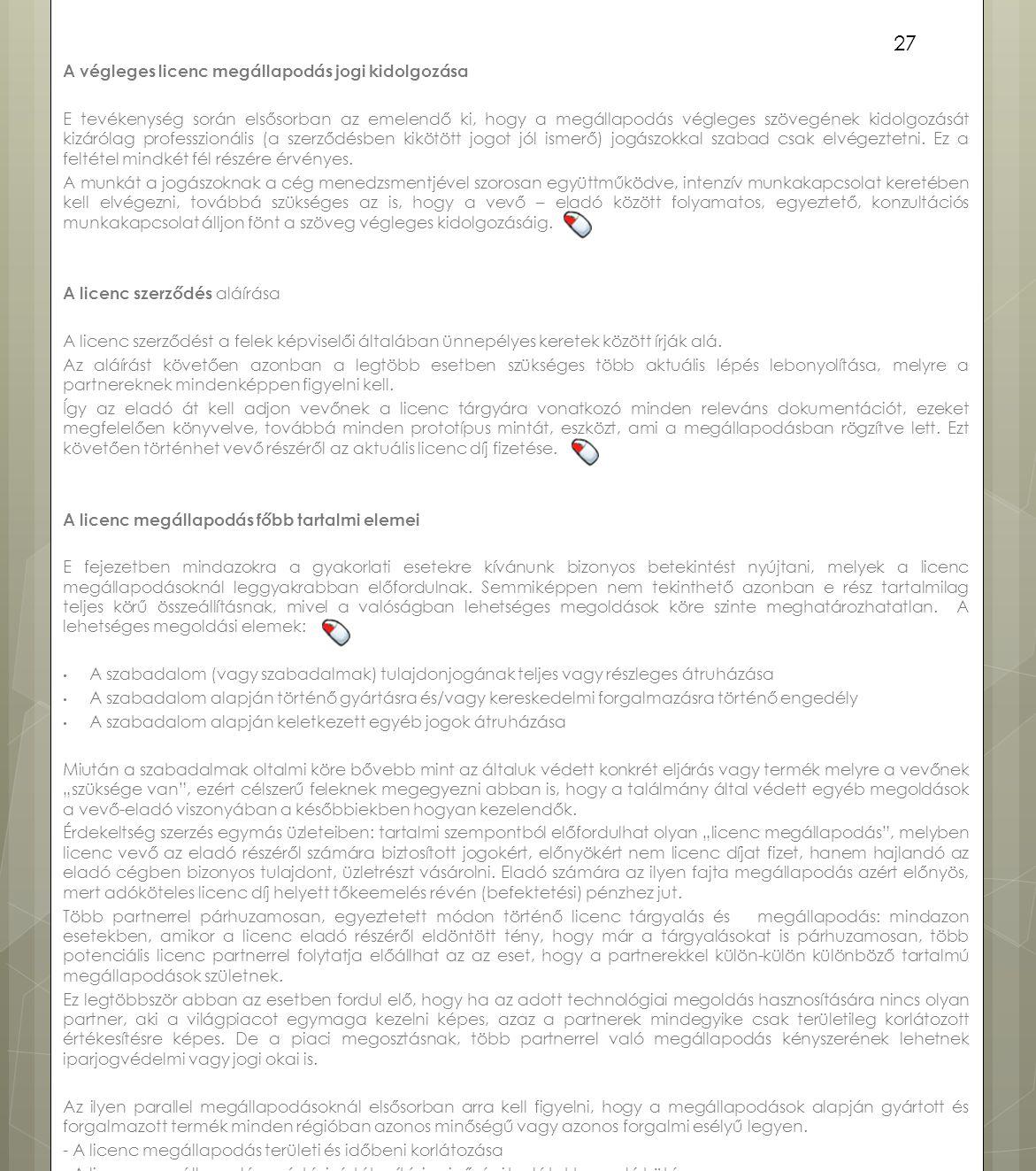 A végleges licenc megállapodás jogi kidolgozása E tevékenység során elsősorban az emelendő ki, hogy a megállapodás végleges szövegének kidolgozását ki