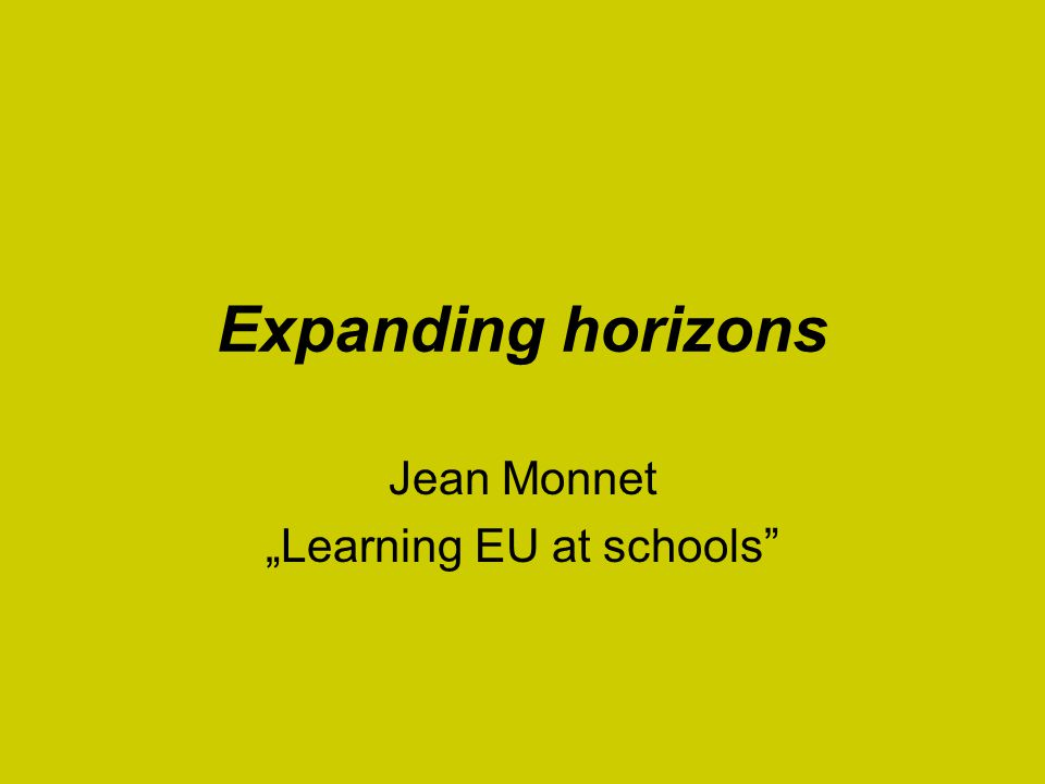 "Expanding horizons Jean Monnet ""Learning EU at schools"