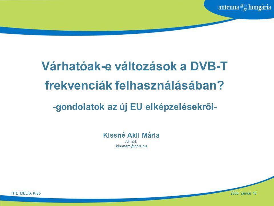 Várhatóak-e változások a DVB-T frekvenciák felhasználásában? -gondolatok az új EU elképzelésekről- Kissné Akli Mária AH Zrt. kissnem@ahrt.hu HTE MÉDIA