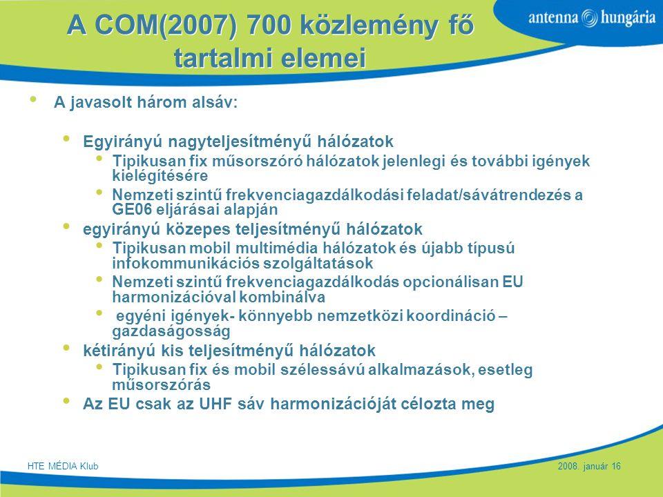 Slide 11 A COM(2007) 700 közlemény fő tartalmi elemei A javasolt három alsáv: Egyirányú nagyteljesítményű hálózatok Tipikusan fix műsorszóró hálózatok