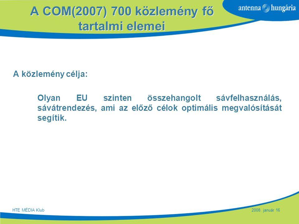 Slide 6 A COM(2007) 700 közlemény fő tartalmi elemei A közlemény célja: Olyan EU szinten összehangolt sávfelhasználás, sávátrendezés, ami az előző cél