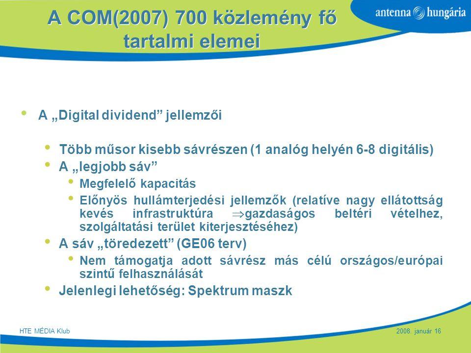 """Slide 7 A COM(2007) 700 közlemény fő tartalmi elemei A """"Digital dividend"""" jellemzői Több műsor kisebb sávrészen (1 analóg helyén 6-8 digitális) A """"leg"""