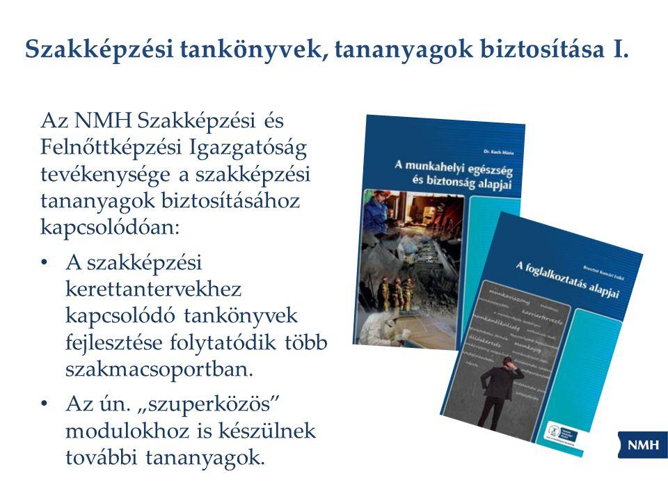 Szakképzési tankönyvek, tananyagok biztosítása I. Az NMH Szakképzési és Felnőttképzési Igazgatóság tevékenysége a szakképzési tananyagok biztosításáho