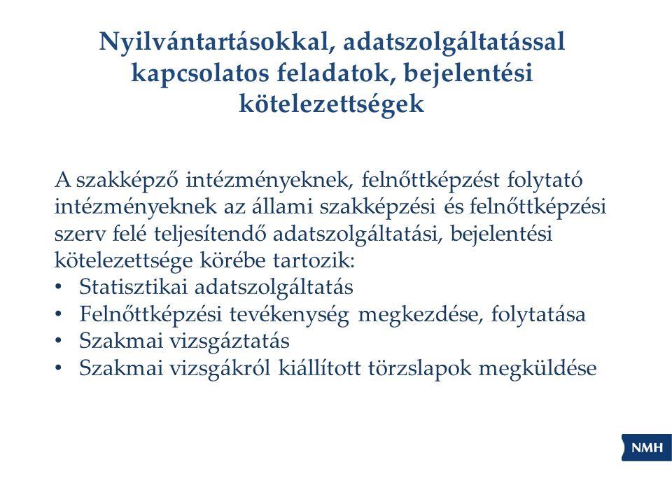 Nyilvántartásokkal, adatszolgáltatással kapcsolatos feladatok, bejelentési kötelezettségek A szakképző intézményeknek, felnőttképzést folytató intézmé