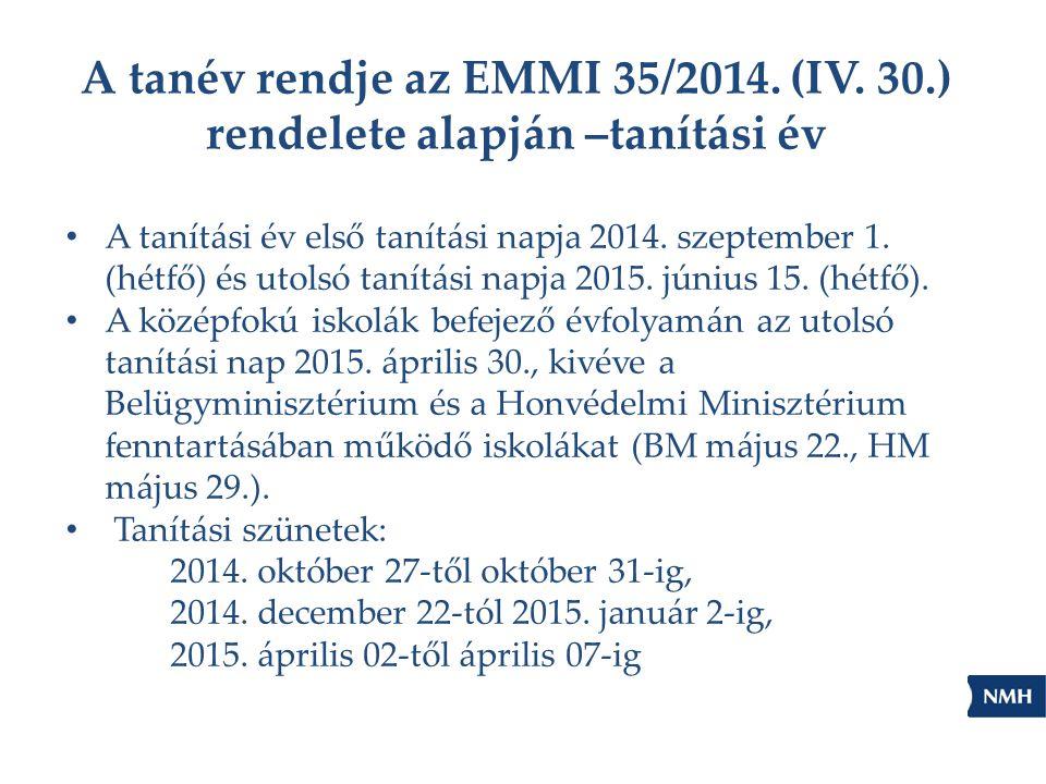 A tanév rendje az EMMI 35/2014. (IV. 30.) rendelete alapján –tanítási év A tanítási év első tanítási napja 2014. szeptember 1. (hétfő) és utolsó tanít