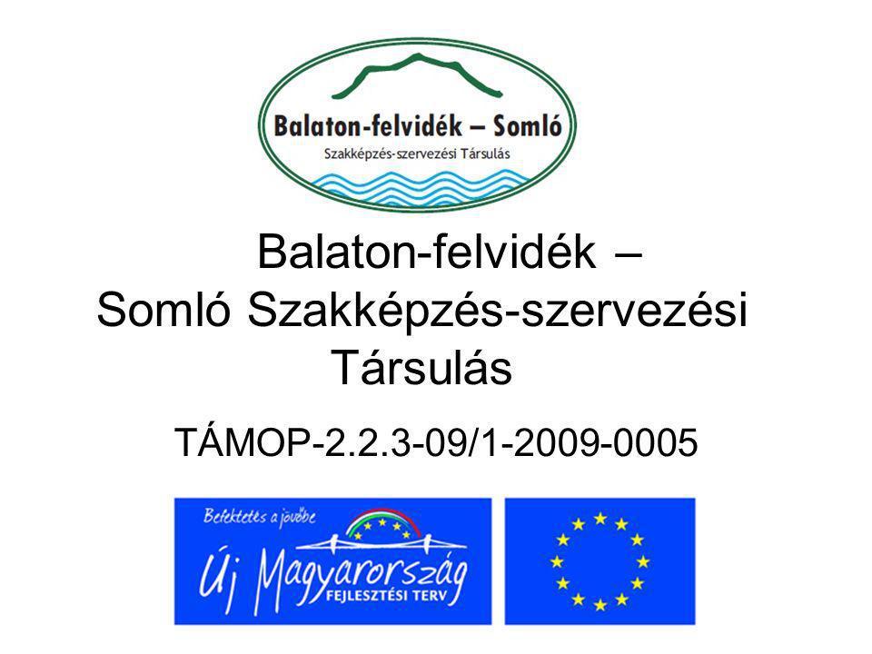 Balaton-felvidék – Somló Szakképzés-szervezési Társulás TÁMOP-2.2.3-09/1-2009-0005