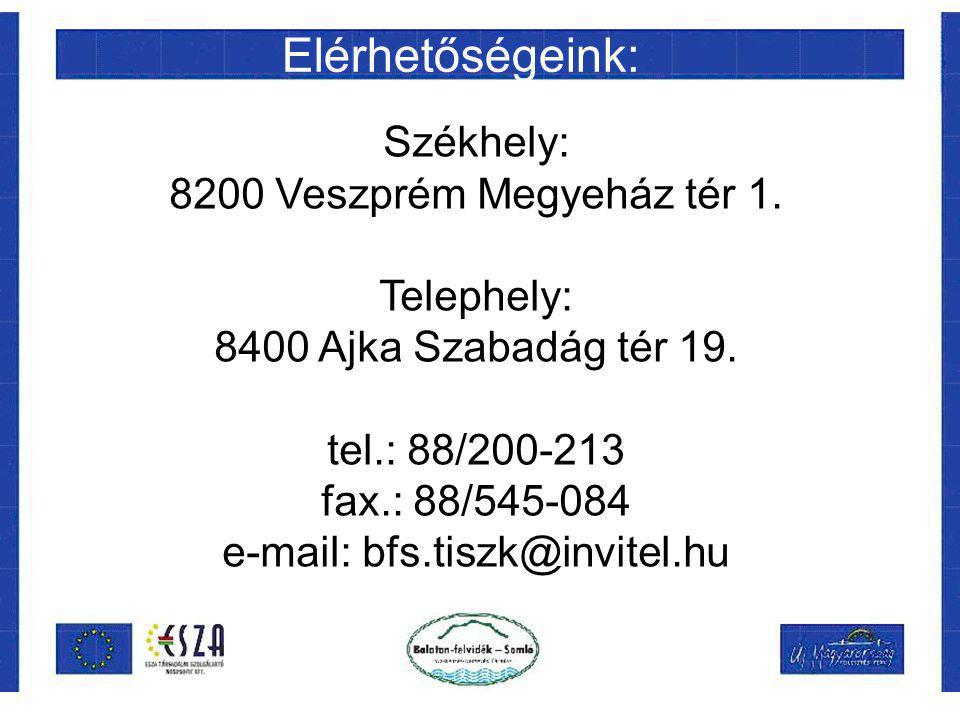 Elérhetőségeink: Székhely: 8200 Veszprém Megyeház tér 1. Telephely: 8400 Ajka Szabadág tér 19. tel.: 88/200-213 fax.: 88/545-084 e-mail: bfs.tiszk@inv