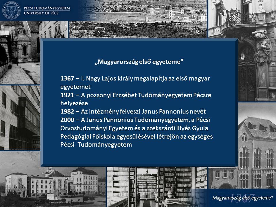 """""""Magyarország első egyeteme"""" 1367 – I. Nagy Lajos király megalapítja az első magyar egyetemet 1921 – A pozsonyi Erzsébet Tudományegyetem Pécsre helyez"""