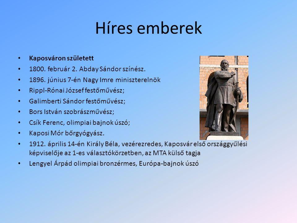 Híres emberek Kaposváron született 1800. február 2. Abday Sándor színész. 1896. június 7-én Nagy Imre miniszterelnök Rippl-Rónai József festőművész; G