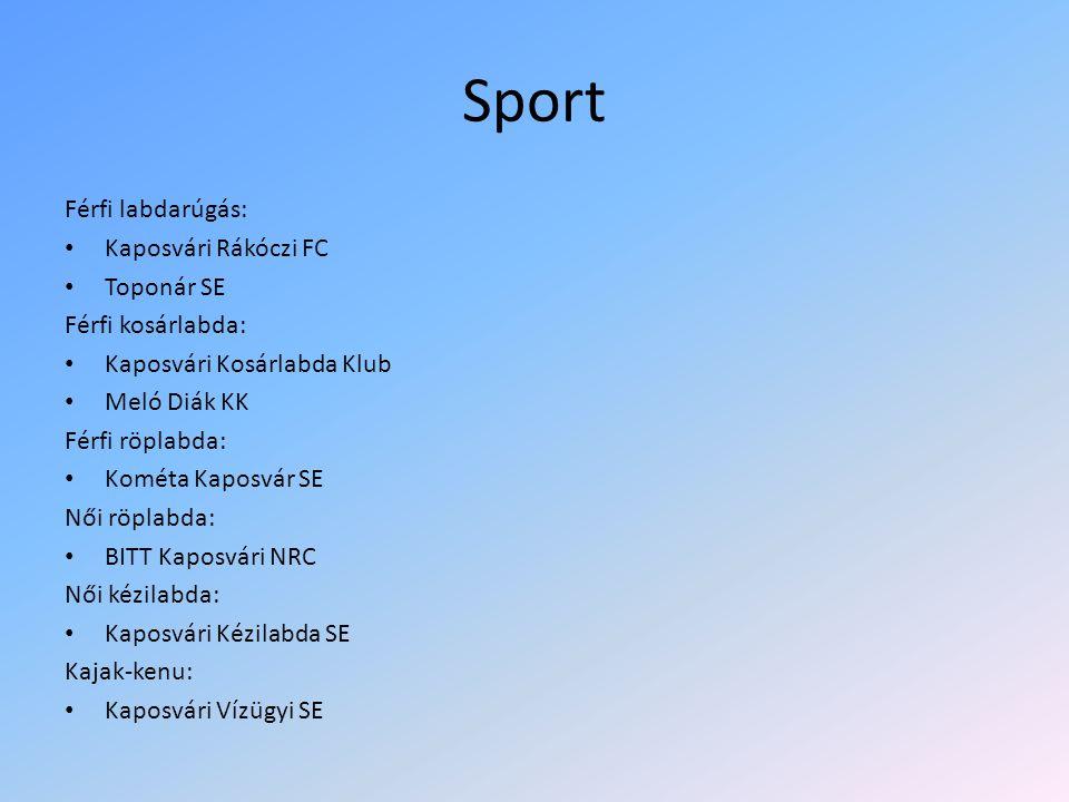 Sport Férfi labdarúgás: Kaposvári Rákóczi FC Toponár SE Férfi kosárlabda: Kaposvári Kosárlabda Klub Meló Diák KK Férfi röplabda: Kométa Kaposvár SE Nő