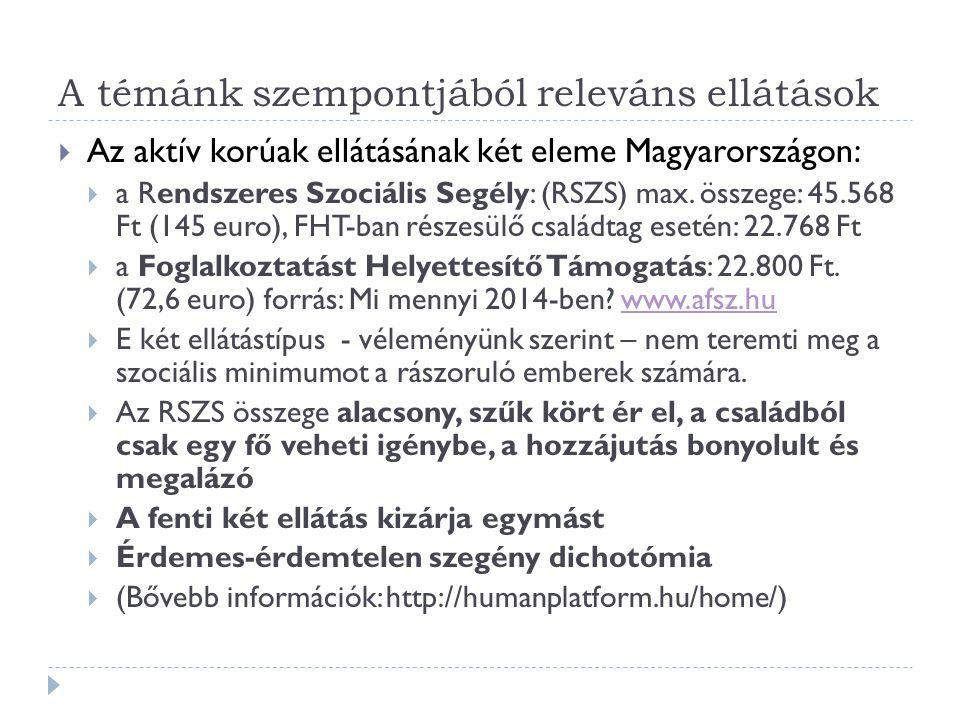 A témánk szempontjából releváns ellátások  Az aktív korúak ellátásának két eleme Magyarországon:  a Rendszeres Szociális Segély: (RSZS) max. összege