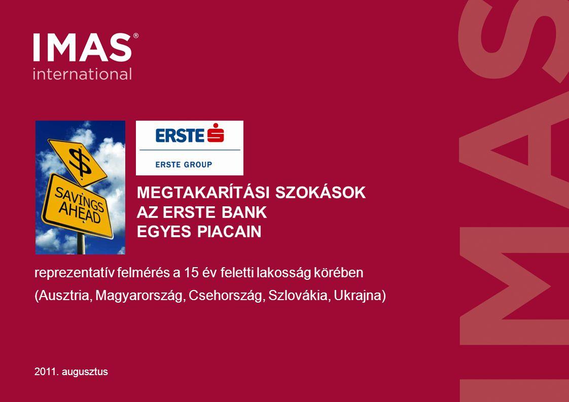 MEGTAKARÍTÁSI SZOKÁSOK AZ ERSTE BANK EGYES PIACAIN 2011. augusztus reprezentatív felmérés a 15 év feletti lakosság körében (Ausztria, Magyarország, Cs