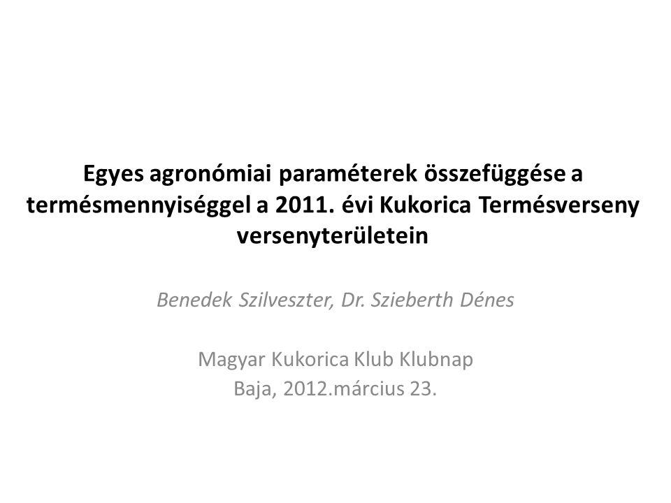 Egyes agronómiai paraméterek összefüggése a termésmennyiséggel a 2011. évi Kukorica Termésverseny versenyterületein Benedek Szilveszter, Dr. Szieberth