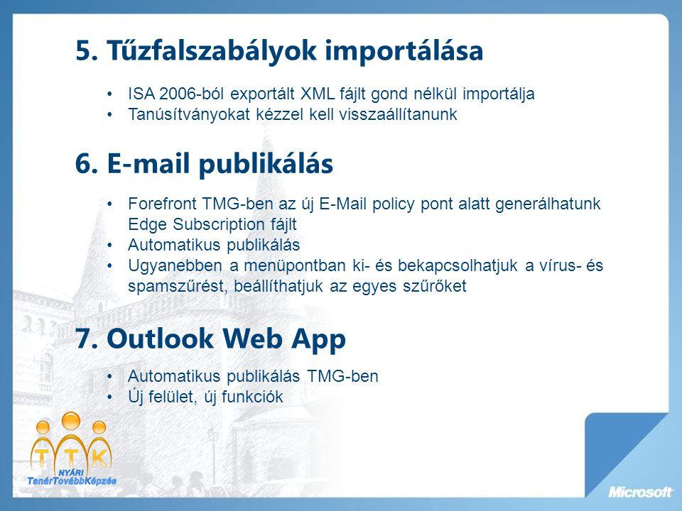 5. Tűzfalszabályok importálása ISA 2006-ból exportált XML fájlt gond nélkül importálja Tanúsítványokat kézzel kell visszaállítanunk 6. E-mail publikál