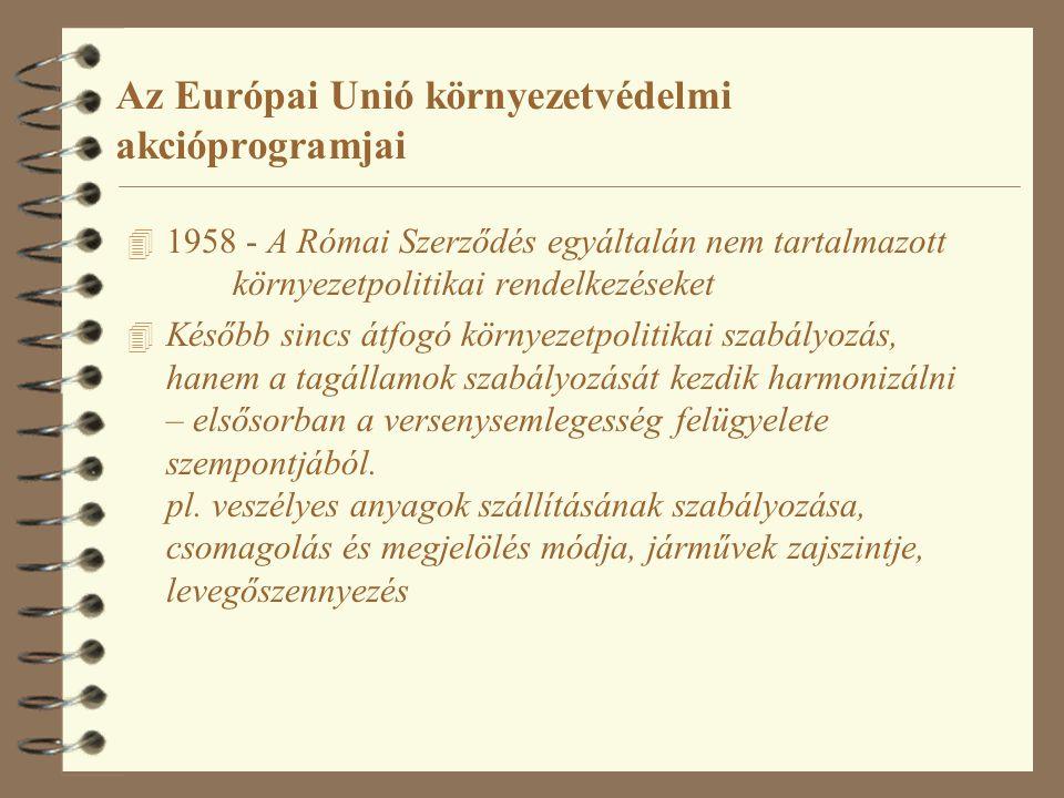 Az Európai Unió környezetvédelmi akcióprogramjai 4 1958 - A Római Szerződés egyáltalán nem tartalmazott környezetpolitikai rendelkezéseket 4 Később sincs átfogó környezetpolitikai szabályozás, hanem a tagállamok szabályozását kezdik harmonizálni – elsősorban a versenysemlegesség felügyelete szempontjából.