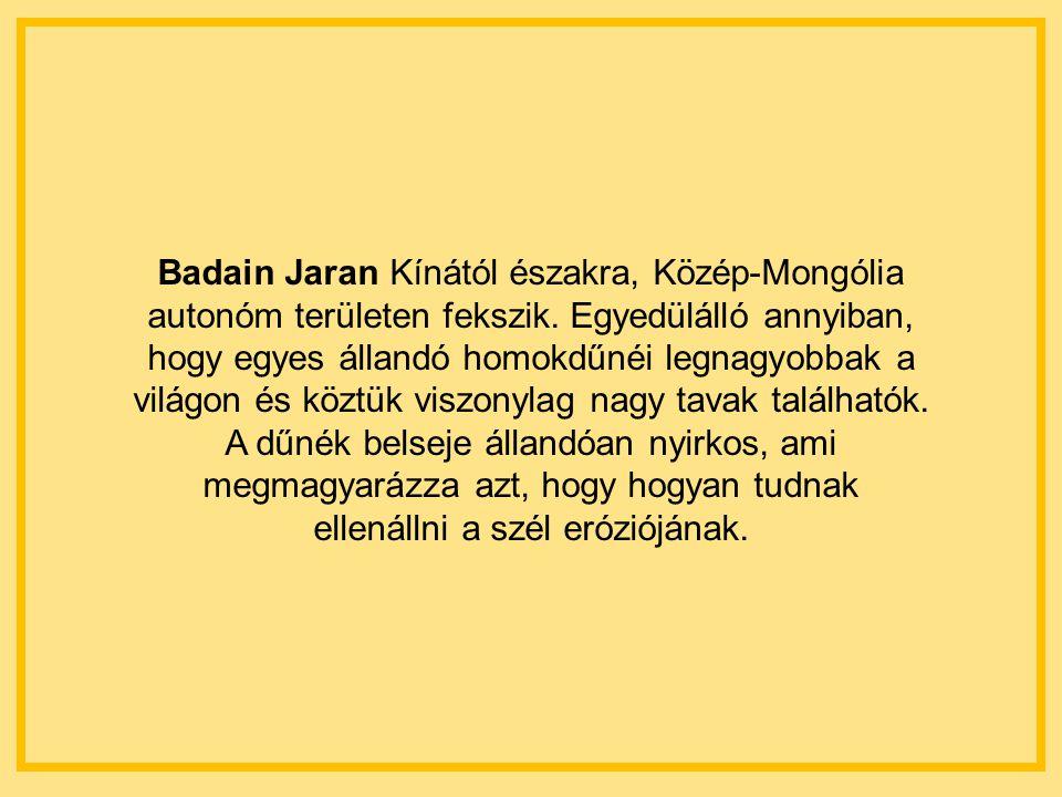 Badain Jaran Kínától északra, Közép-Mongólia autonóm területen fekszik.