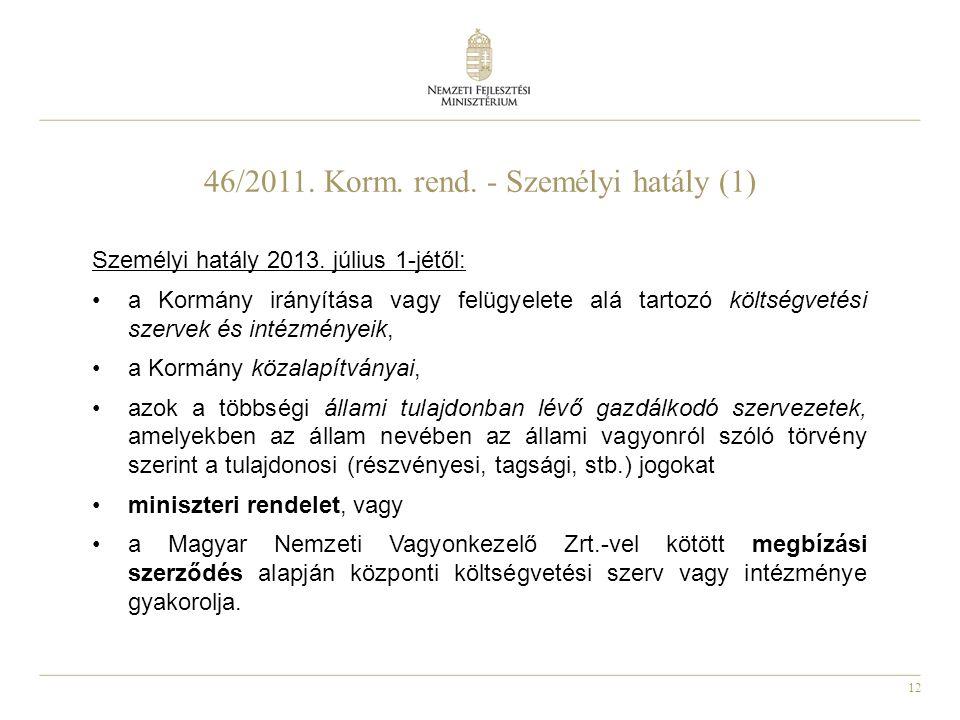 12 46/2011. Korm. rend. - Személyi hatály (1) Személyi hatály 2013. július 1-jétől: a Kormány irányítása vagy felügyelete alá tartozó költségvetési sz