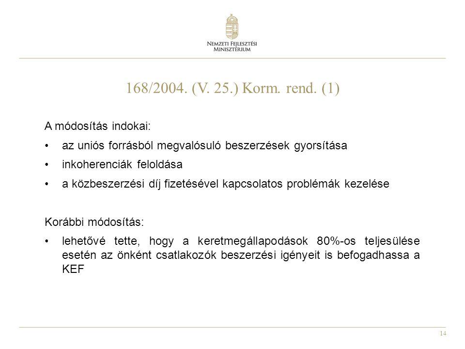14 168/2004. (V. 25.) Korm. rend. (1) A módosítás indokai: az uniós forrásból megvalósuló beszerzések gyorsítása inkoherenciák feloldása a közbeszerzé