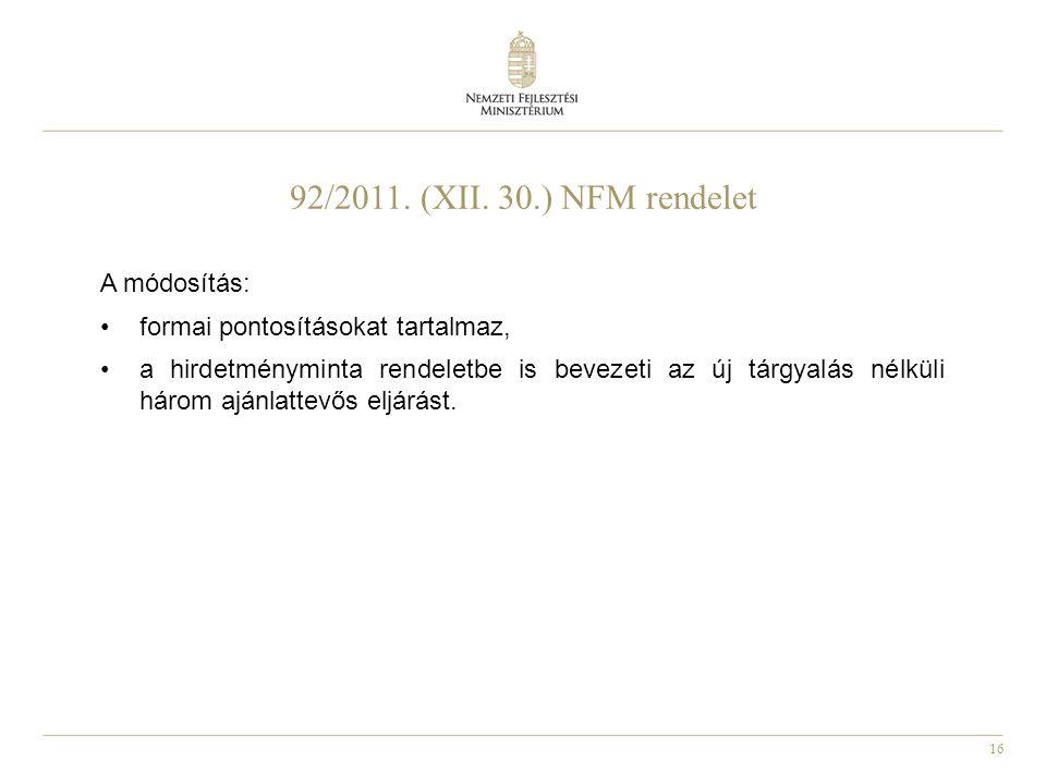 16 92/2011. (XII. 30.) NFM rendelet A módosítás: formai pontosításokat tartalmaz, a hirdetményminta rendeletbe is bevezeti az új tárgyalás nélküli hár