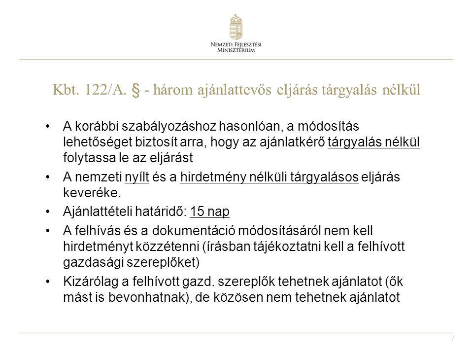7 Kbt. 122/A. § - három ajánlattevős eljárás tárgyalás nélkül A korábbi szabályozáshoz hasonlóan, a módosítás lehetőséget biztosít arra, hogy az ajánl