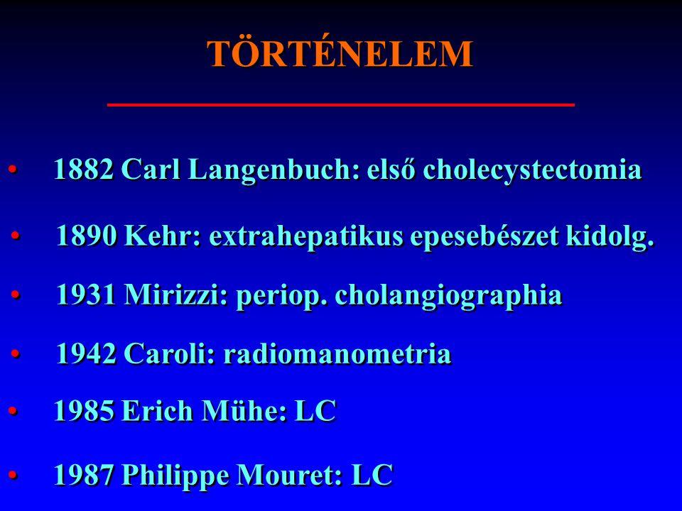 TÖRTÉNELEM 1882 Carl Langenbuch: első cholecystectomia 1987 Philippe Mouret: LC 1985 Erich Mühe: LC 1890 Kehr: extrahepatikus epesebészet kidolg. 1931