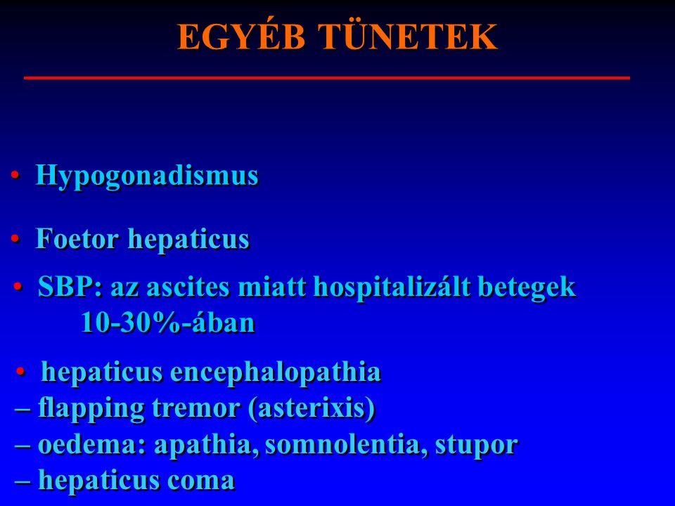 hepaticus encephalopathia – flapping tremor (asterixis) – oedema: apathia, somnolentia, stupor – hepaticus coma SBP: az ascites miatt hospitalizált be