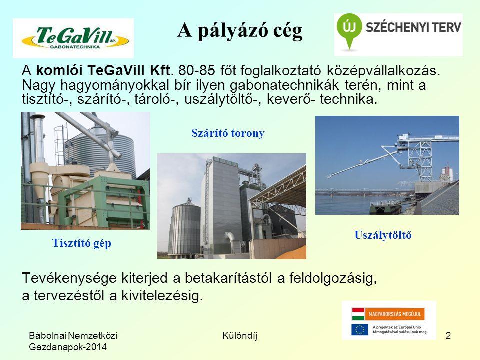 Bábolnai Nemzetközi Gazdanapok-2014 Különdíj2 A pályázó cég A komlói TeGaVill Kft. 80-85 főt foglalkoztató középvállalkozás. Nagy hagyományokkal bír i