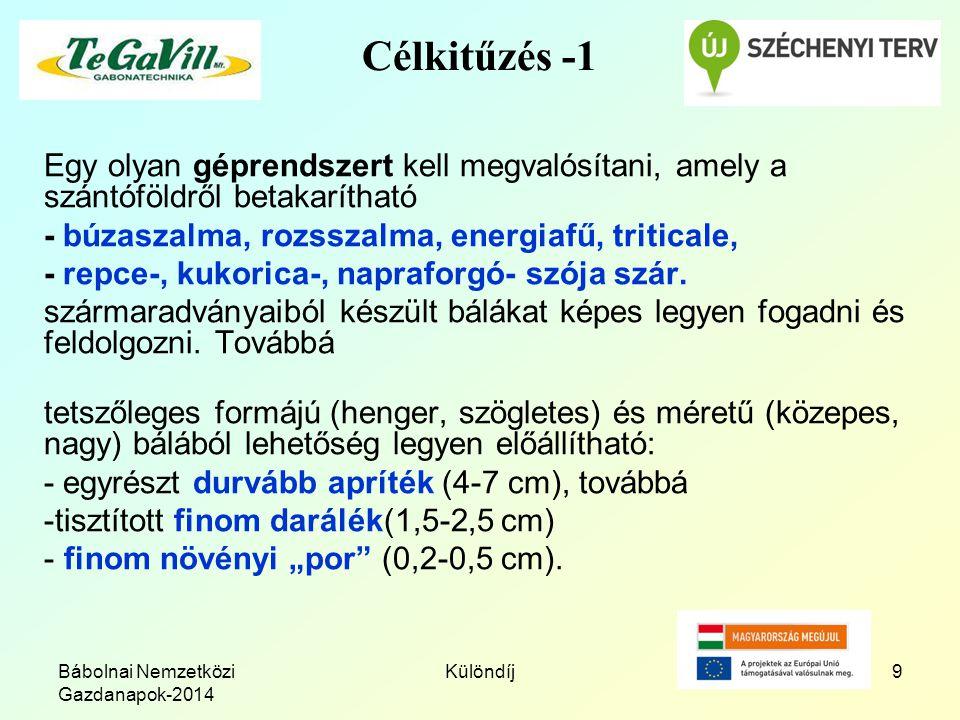 Bábolnai Nemzetközi Gazdanapok-2014 Különdíj9 Célkitűzés -1 Egy olyan géprendszert kell megvalósítani, amely a szántóföldről betakarítható - búzaszalm