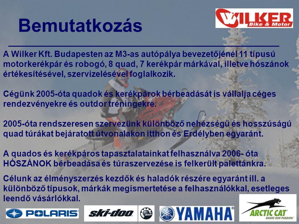 Bemutatkozás A Wilker Kft. Budapesten az M3-as autópálya bevezetőjénél 11 típusú motorkerékpár és robogó, 8 quad, 7 kerékpár márkával, illetve hószáno