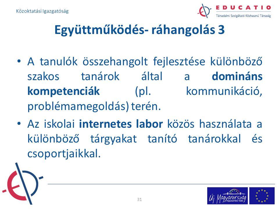 Együttműködés- ráhangolás 3 A tanulók összehangolt fejlesztése különböző szakos tanárok által a domináns kompetenciák (pl.