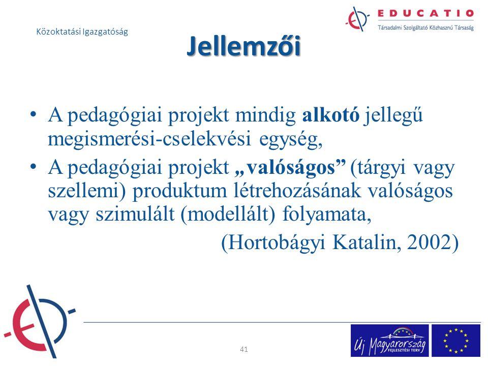 """Jellemzői A pedagógiai projekt mindig alkotó jellegű megismerési-cselekvési egység, A pedagógiai projekt """"valóságos (tárgyi vagy szellemi) produktum létrehozásának valóságos vagy szimulált (modellált) folyamata, (Hortobágyi Katalin, 2002) 41 Közoktatási Igazgatóság"""