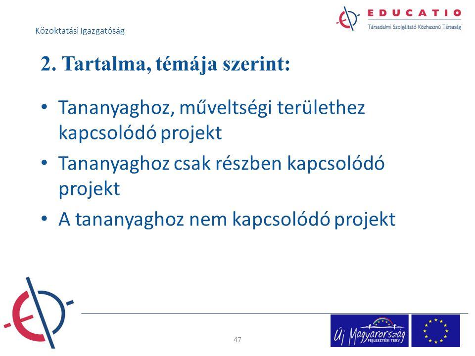 2. Tartalma, témája szerint: Tananyaghoz, műveltségi területhez kapcsolódó projekt Tananyaghoz csak részben kapcsolódó projekt A tananyaghoz nem kapcs