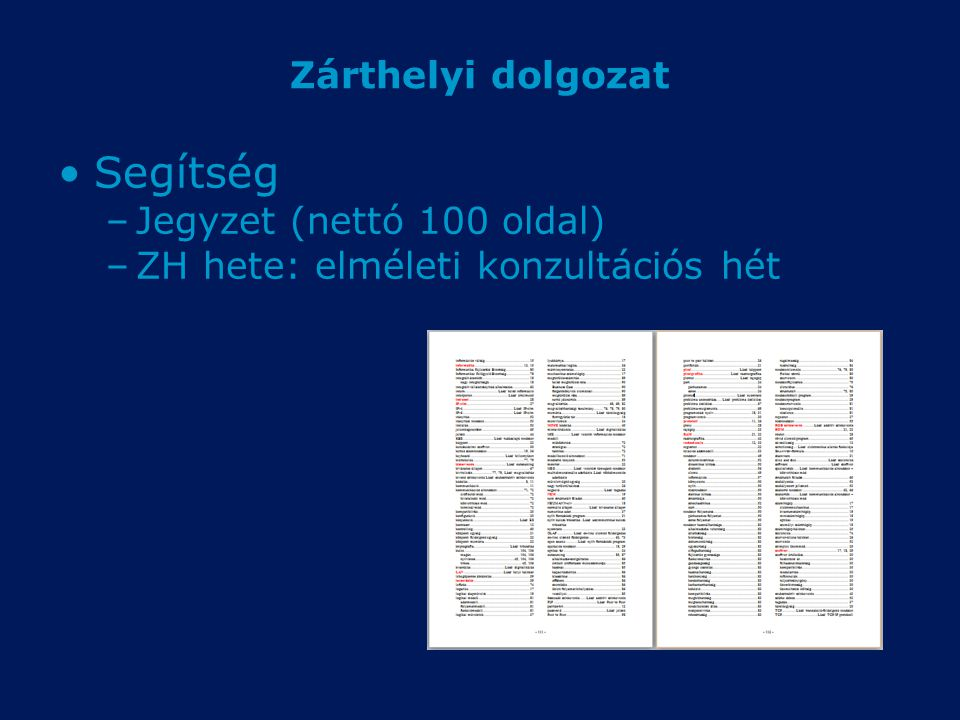 Zárthelyi dolgozat Segítség –Jegyzet (nettó 100 oldal) –ZH hete: elméleti konzultációs hét