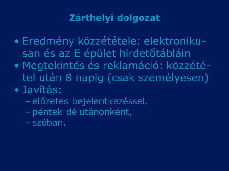 Zárthelyi dolgozat Eredmény közzététele: elektroniku- san és az E épület hirdetőtábláin Megtekintés és reklamáció: közzété- tel után 8 napig (csak sze