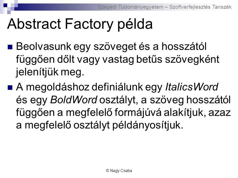 Szegedi Tudományegyetem – Szoftverfejlesztés Tanszék Abstract Factory példa Beolvasunk egy szöveget és a hosszától függően dőlt vagy vastag betűs szövegként jelenítjük meg.