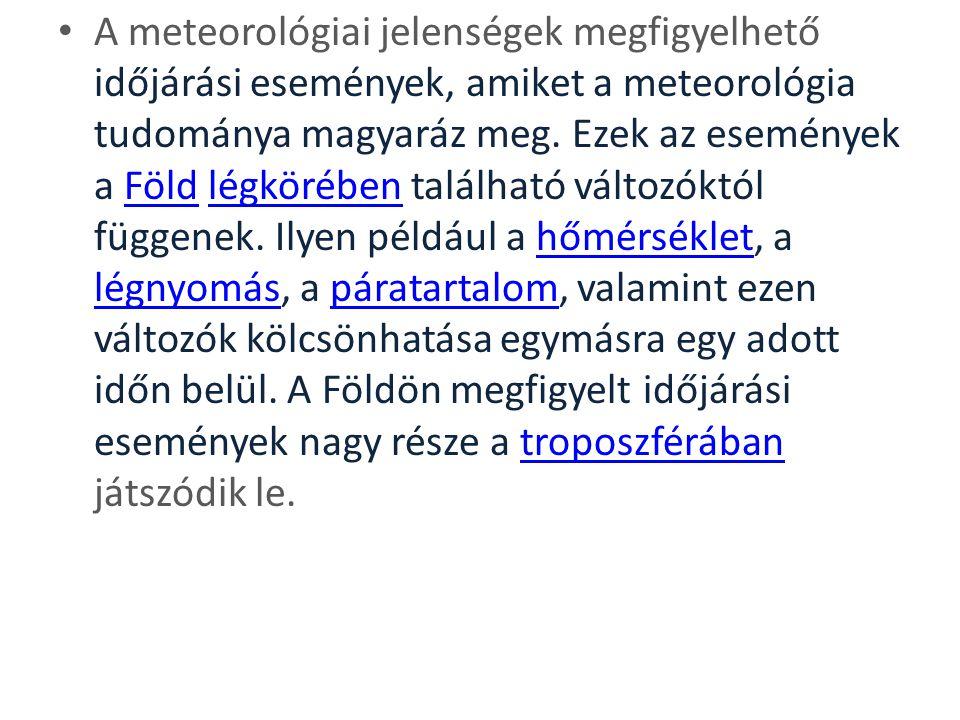 A meteorológiai jelenségek megfigyelhető időjárási események, amiket a meteorológia tudománya magyaráz meg.